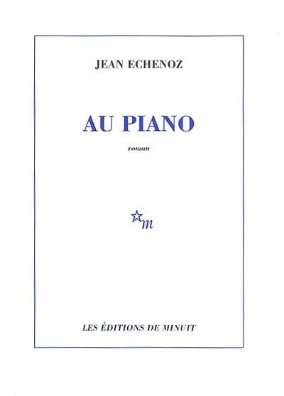 Au piano | Jean Echenoz (1947-....). Auteur