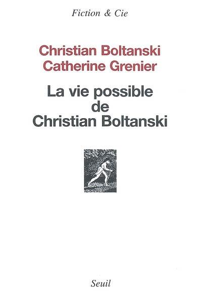 La vie possible de Christian Boltanski / Christian Boltanski | Grenier, Catherine (1960-....). Intervieweur