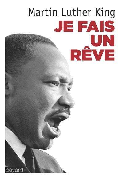 """""""Je fais un rêve"""" : les grands textes du pasteur noir   King, Martin Luther (1929-1968). Auteur"""