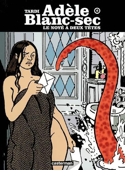 Les aventures extraordinaires d'Adèle Blanc-Sec. 6, Le noyé à deux têtes / Tardi | Tardi, Jacques. Auteur