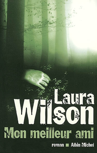 Mon meilleur ami : roman / Laura Wilson | Wilson, Laura (1964-....). Auteur