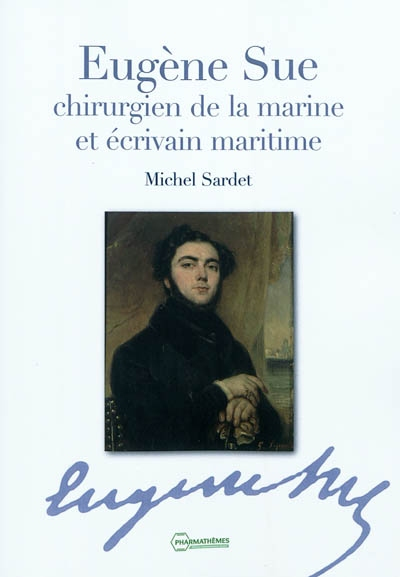 Eugène Sue : chirurgien de la marine et écrivain maritime