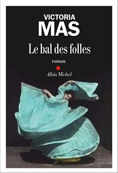 bal des folles (Le) | Mas, Victoria. Auteur