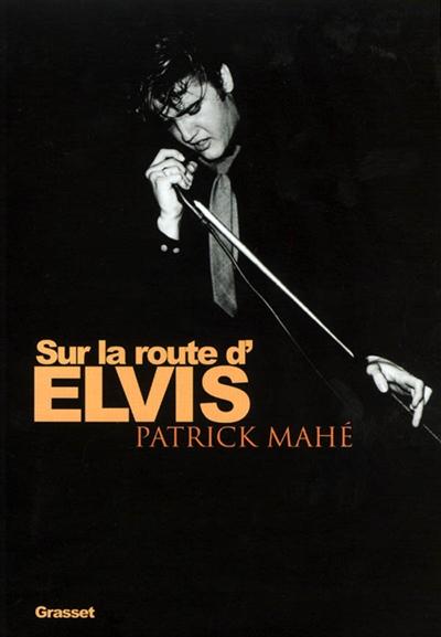 Sur la route d'Elvis | Patrick Mahé (1947-....). Auteur