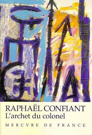 L'archet du colonel | Confiant, Raphaël (1951-....). Auteur