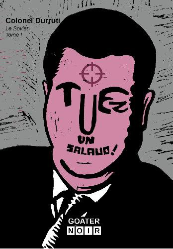 Tuez un salaud ! / Colonel Durruti | Colonel Durruti. Auteur