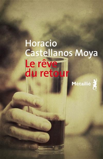 Le rêve du retour / Horacio Castellanos Moya | Castellanos Moya, Horacio (1957-....). Auteur