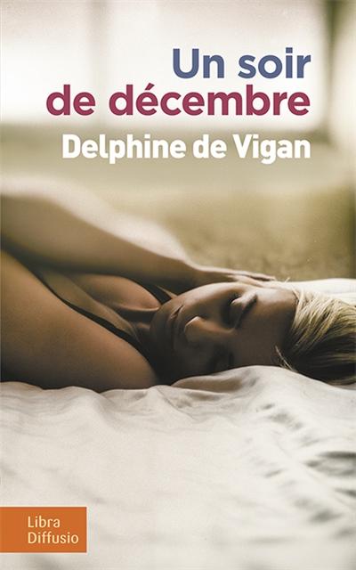 Un soir de décembre : roman / Delphine de Vigan | Vigan, Delphine de (1966-....). Auteur