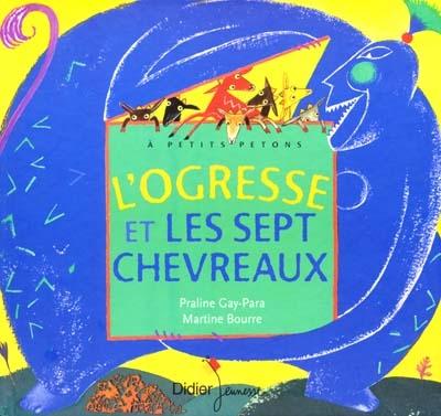 L' Ogresse et les sept chevreaux | Gay-Para, Praline (1956-....)