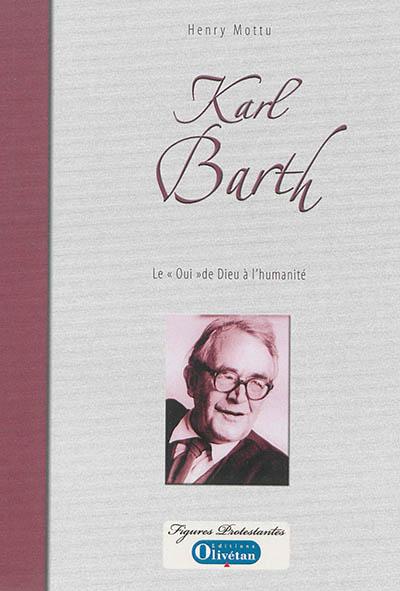 Karl Barth : le oui de Dieu à l'humanité