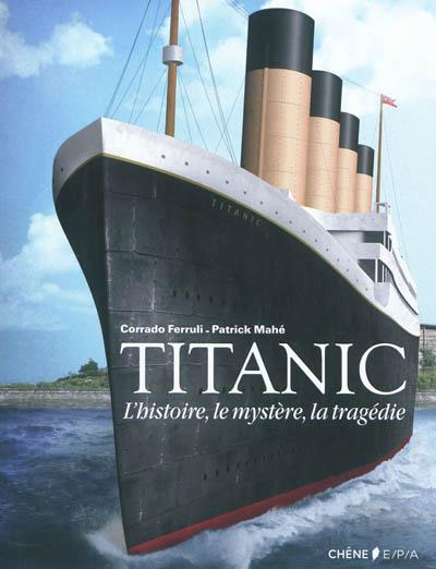 Titanic : l'histoire, le mystère, la tragédie | Corrado Ferruli. Auteur