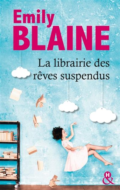 La librairie des rêves suspendus / Emily Blaine | Blaine, Emily. Auteur