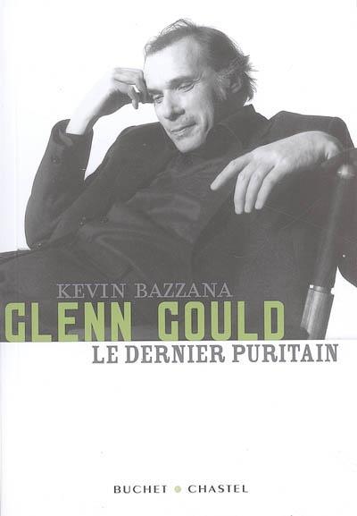 Glenn Gould, le dernier puritain / Kevin Bazzana   Bazzana, Kevin (19..-....). Auteur