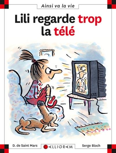 Lili regarde trop la télé | Saint-Mars, Dominique de. Auteur