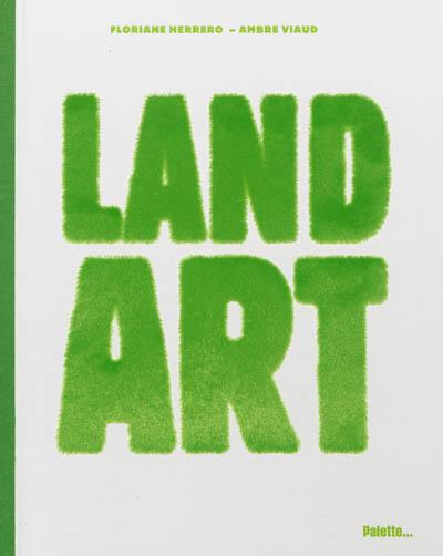 Land art / Floriane Herrero, Ambre Viaud | Herrero, Floriane. Auteur