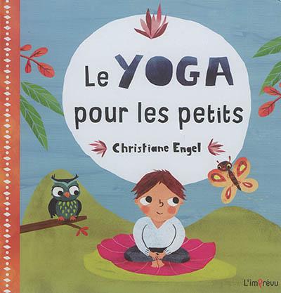 Le yoga pour les petits / Christiane Engel | Engel, Christiane. Auteur
