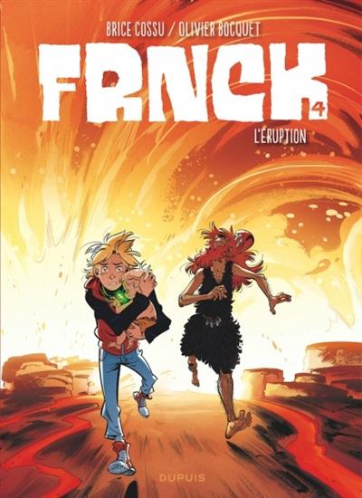 Frnck. 4, L'éruption   Bocquet, Olivier (19..-....). Auteur