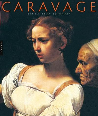 Caravage | Sybille Ebert-Schifferer (1955-....). Auteur
