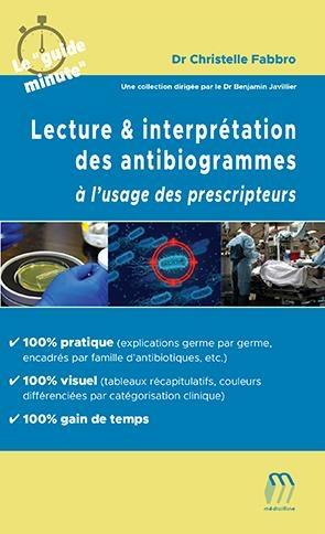 Lecture & interprétation des antibiogrammes : à l'usage des prescripteurs