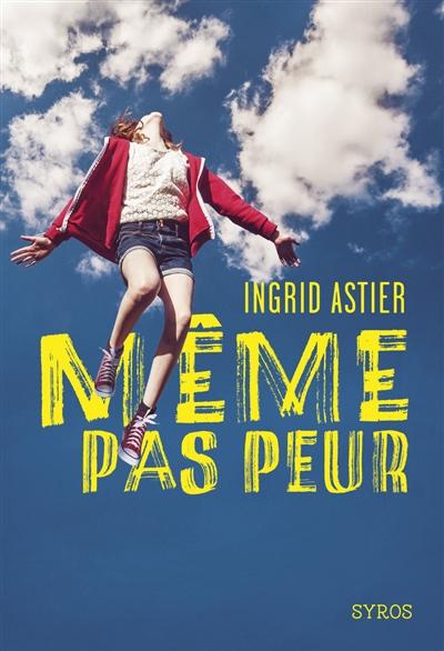 Même pas peur | Astier, Ingrid (1976-....). Auteur