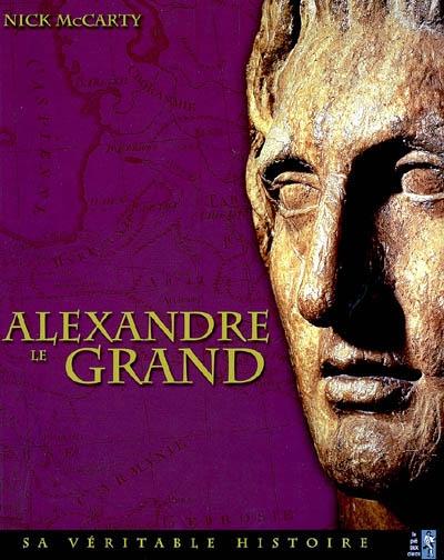 Alexandre le Grand : sa véritable histoire / Nick McCarty | McCarty, Nick. Auteur