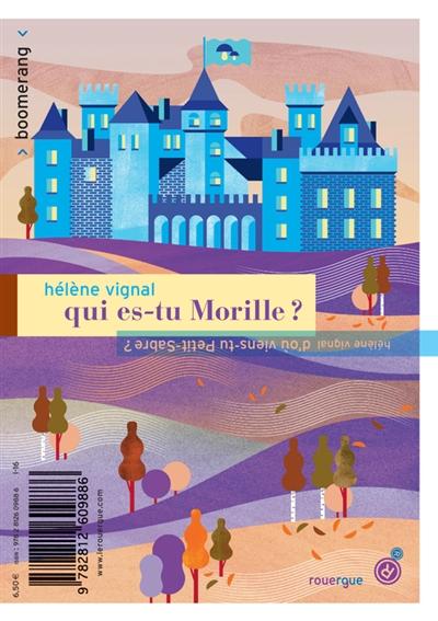 Qui es-tu, Morille ?. D'où viens-tu, Petit-Sabre ? | Vignal, Hélène (1968-....). Auteur