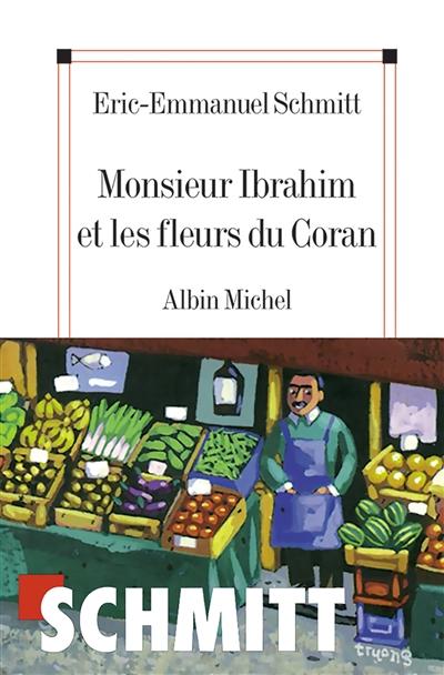 Monsieur Ibrahim et les fleurs du Coran / Eric-Emmanuel Schmitt | Schmitt, Eric-Emmanuel. Auteur