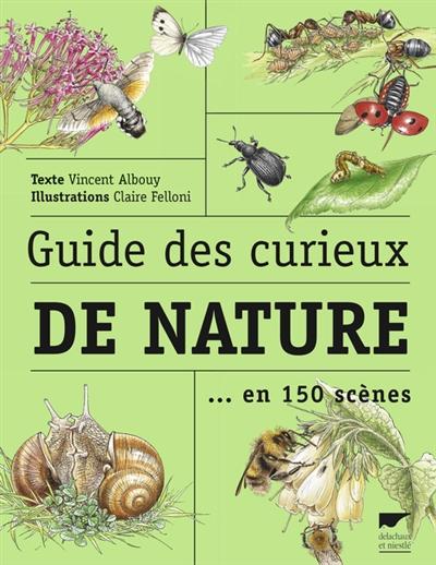 Guide des curieux de nature : en 150 scènes | Vincent Albouy, Auteur