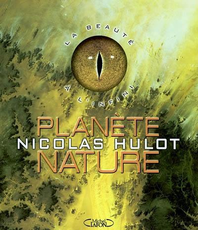 Planète nature / [photogr. réunies et présentées par] Nicolas Hulot |