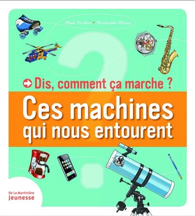 Dis, comment ça marche ? : ces machines qui nous entourent | Korkos, Alain (1955-....). Auteur