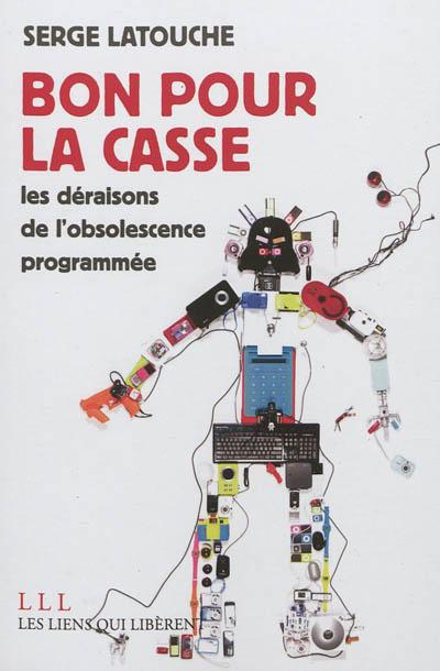 Bon pour la casse : les déraisons de l'obsolescence programmée / Serge Latouche | Latouche, Serge (1940-....). Auteur