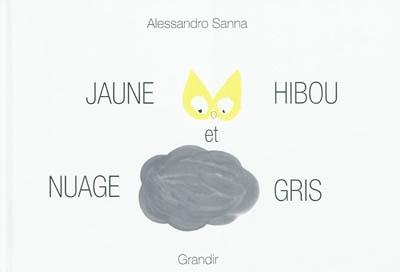 Jaune hibou et nuage gris   Alessandro Sanna (1975-....). Auteur