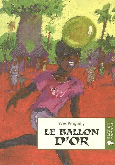 ballon d'or (Le) : récit tiré du film   Pinguilly, Yves (1944-....). Auteur