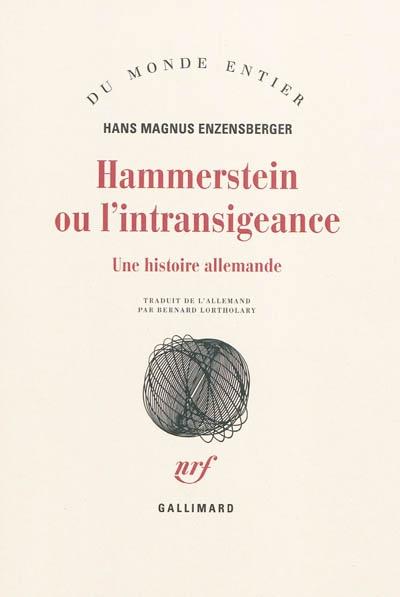 Hammerstein ou L'intransigeance : une histoire allemande   Enzensberger, Hans Magnus (1929-....). Auteur