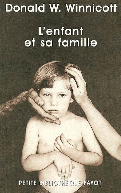 enfant et sa famille (L') : les premières relations | Winnicott, Donald Woods (1896-1971). Auteur