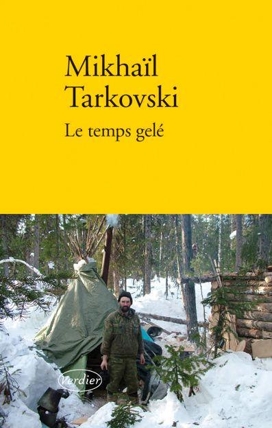 Le temps gelé   Tarkovskij, Mihail Aleksandrovič (1958-....). Auteur