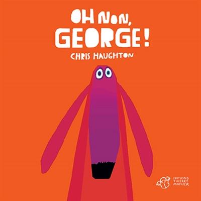 Oh non, George ! | Haughton, Chris. Auteur