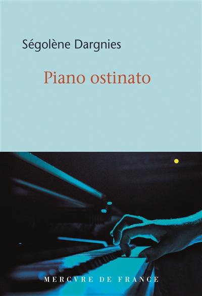 Piano ostinato : roman | Ségolène Dargnies. Auteur