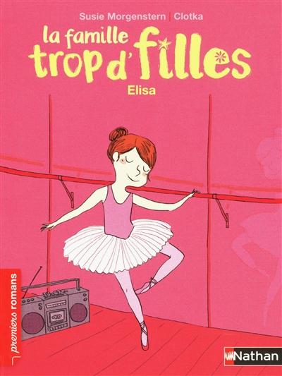 Elisa : La famille trop d'filles ; 5 | Morgenstern, Susie (1945-....). Auteur