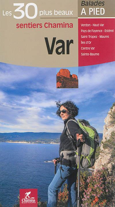 Var : les 30 plus beaux sentiers Chamina : Verdon, Haut-Var, Pays de Fayence, Estérel, Saint-Tropez, Maures, îles d'Or, Centre Var, Sainte-Baume |