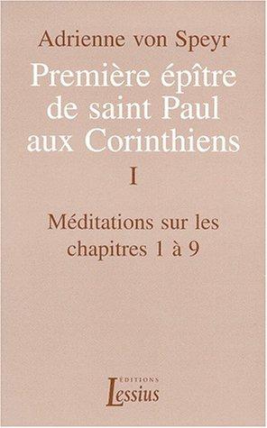 Première épître de saint Paul aux Corinthiens. Vol. 1. Méditations sur les chapitres 1 à 9