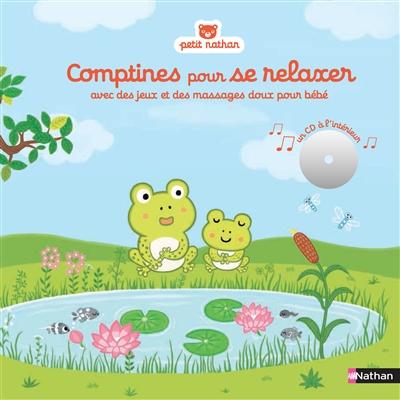Comptines pour se relaxer : avec des jeux et des massages doux pour bébé | Diederichs, Gilles. Auteur