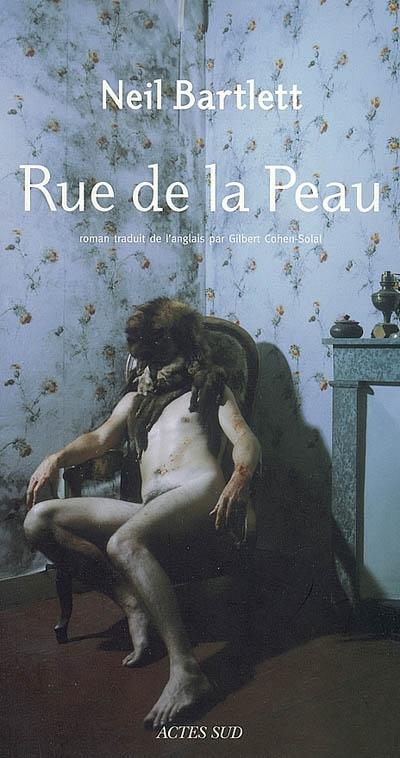 Rue de la Peau : roman | Bartlett, Neil (1958-....). Auteur