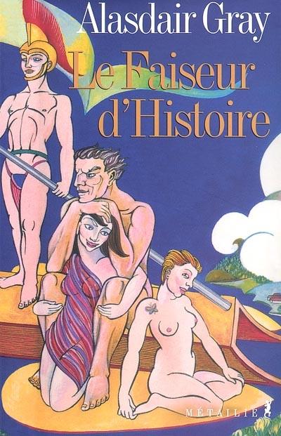 Le faiseur d'histoire / Alasdair Gray | Gray, Alasdair (1934-....). Auteur