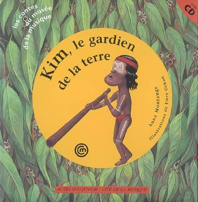 Kim le gardien de la Terre : un conte pour découvrir le didjeridoo aborigène / Anne Montange | Montange, Anne. Auteur