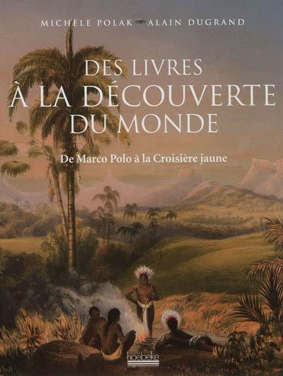 Les livres à la découverte du monde  : de Marco Polo à la Croisière jaune | Polak, Michèle. Auteur