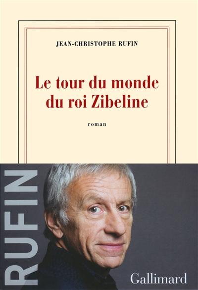 tour du monde du roi Zibeline (Le) : roman | Rufin, Jean-Christophe (1952-....). Auteur