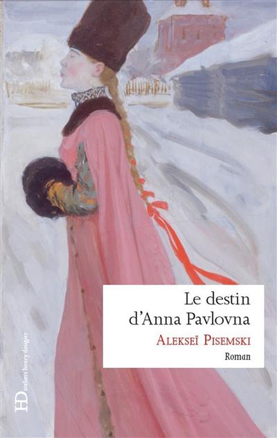 Le destin d'Anna Pavlovna : 1846 / A. F. Pisemski | Pisemskij, Aleksej Feofilaktovič (1821-1881). Auteur