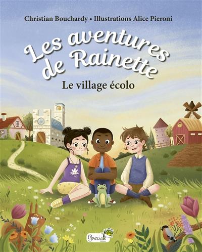 Les aventures de Rainette. Le village écolo