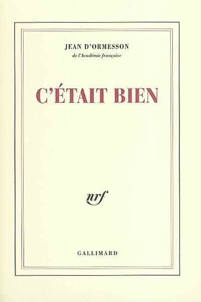 C'était bien | Ormesson, Jean d' (1925-....). Auteur